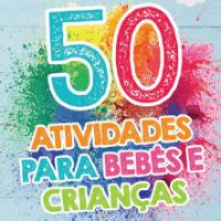 Imagem do produto 50 ATIVIDADES PARA BEBÊS E CRIANÇAS